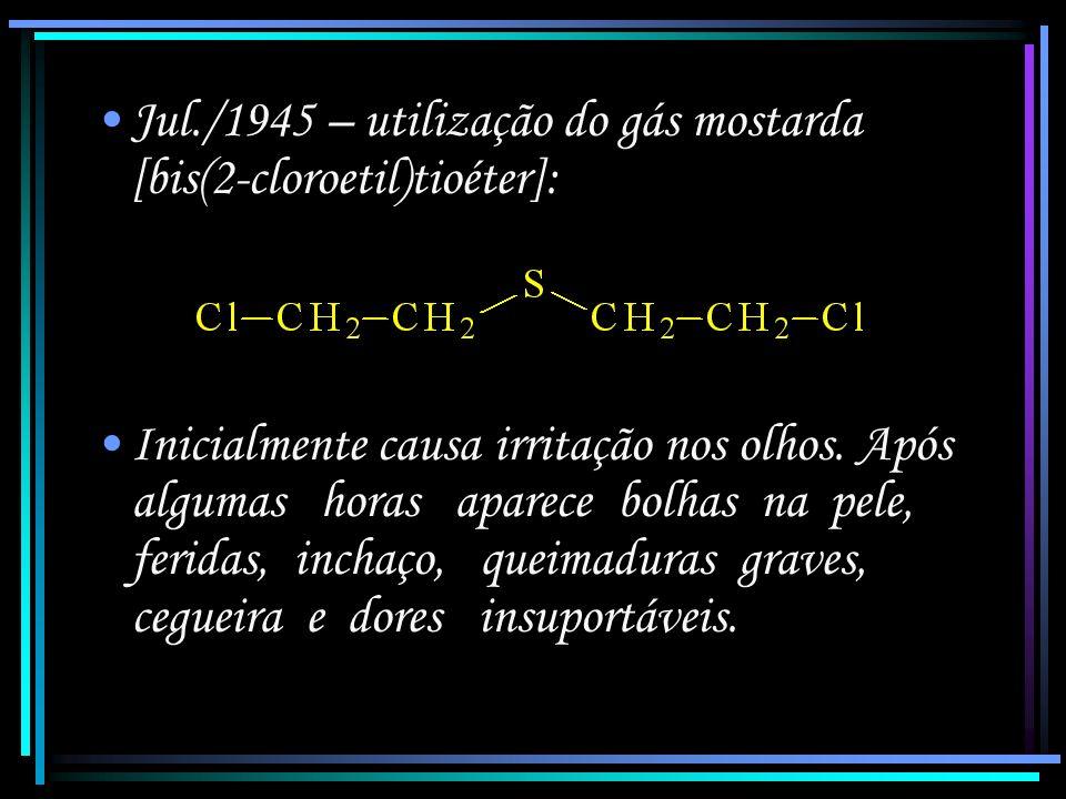 Jul./1945 – utilização do gás mostarda [bis(2-cloroetil)tioéter]: